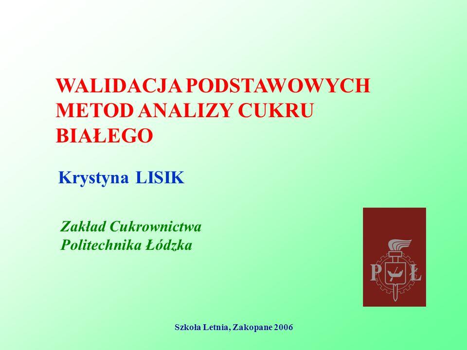 Szkoła Letnia, Zakopane 20062 Walidacja jest potwierdzeniem przez zbadanie i przedstawienie obiektywnego dowodu, że zostały spełnione szczegółowe wymagania dotyczące konkretnie zamierzonego zastosowania (wg PN-EN ISO/IEC 17025:2005).