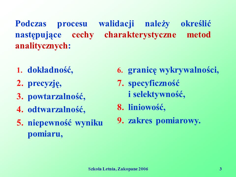 Szkoła Letnia, Zakopane 20063 Podczas procesu walidacji należy określić następujące cechy charakterystyczne metod analitycznych: 1.