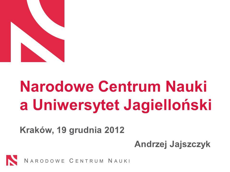 Narodowe Centrum Nauki a Uniwersytet Jagielloński Kraków, 19 grudnia 2012 Andrzej Jajszczyk