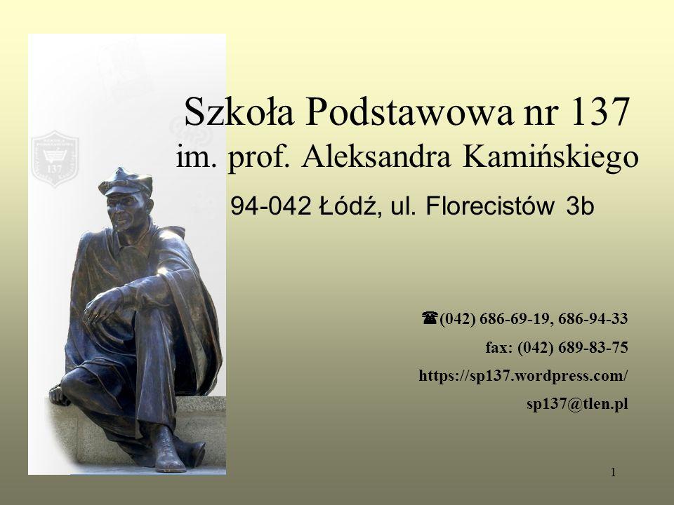 Szkoła Podstawowa nr 137 im. prof. Aleksandra Kamińskiego 94-042 Łódź, ul. Florecistów 3b  (042) 686-69-19, 686-94-33 fax: (042) 689-83-75 https://sp