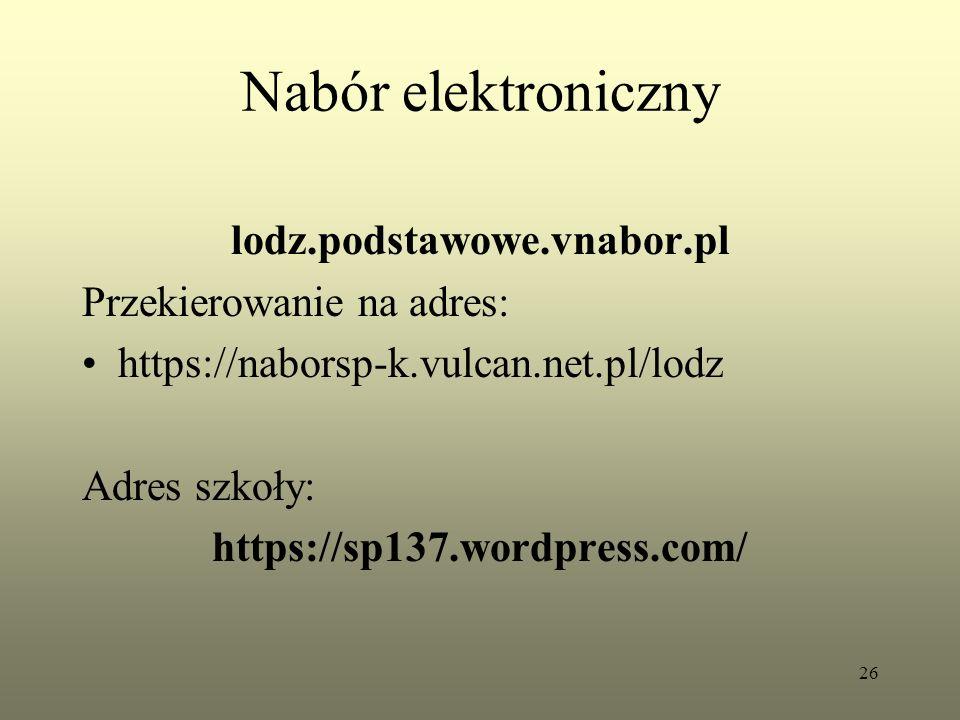 Nabór elektroniczny lodz.podstawowe.vnabor.pl Przekierowanie na adres: https://naborsp-k.vulcan.net.pl/lodz Adres szkoły: https://sp137.wordpress.com/ 26