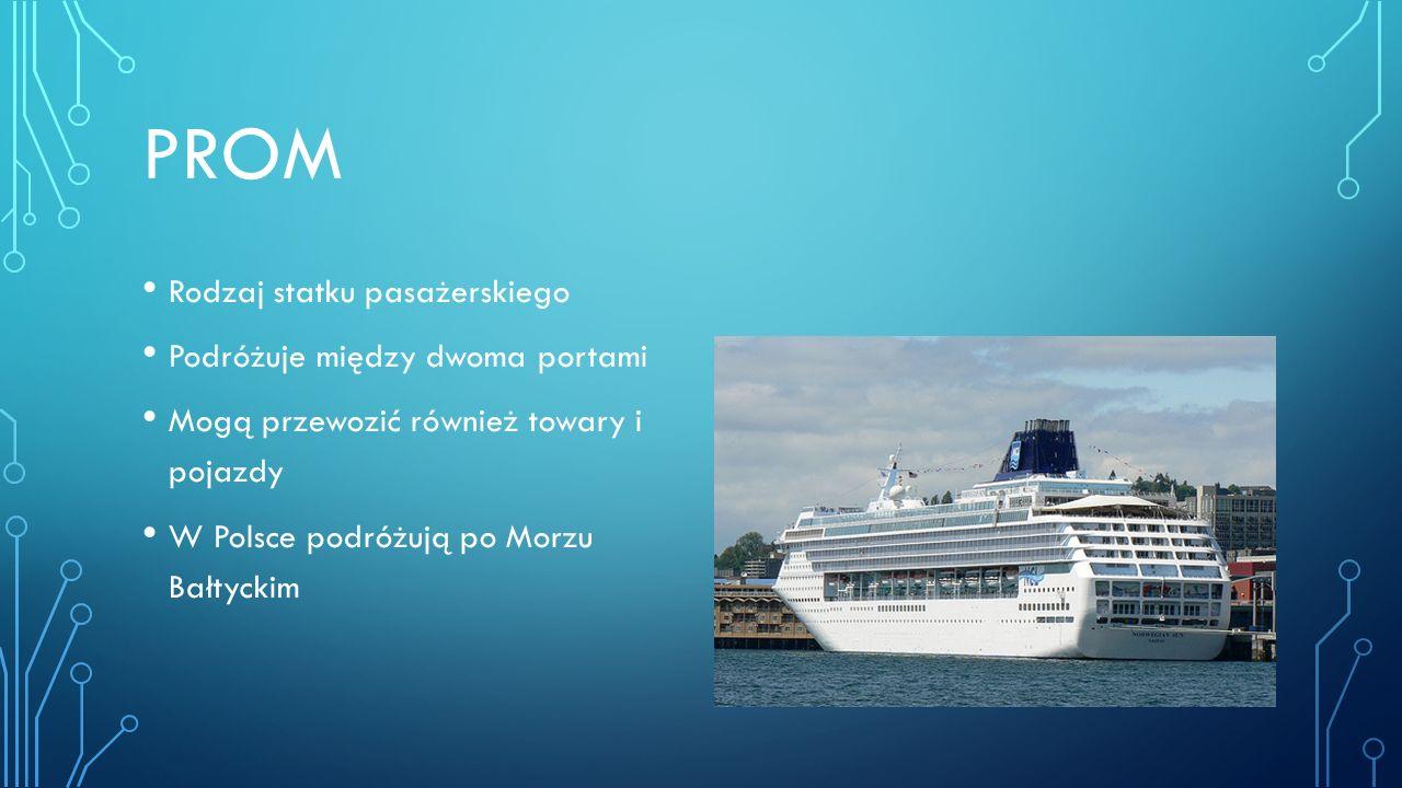 PROM Rodzaj statku pasażerskiego Podróżuje między dwoma portami Mogą przewozić również towary i pojazdy W Polsce podróżują po Morzu Bałtyckim