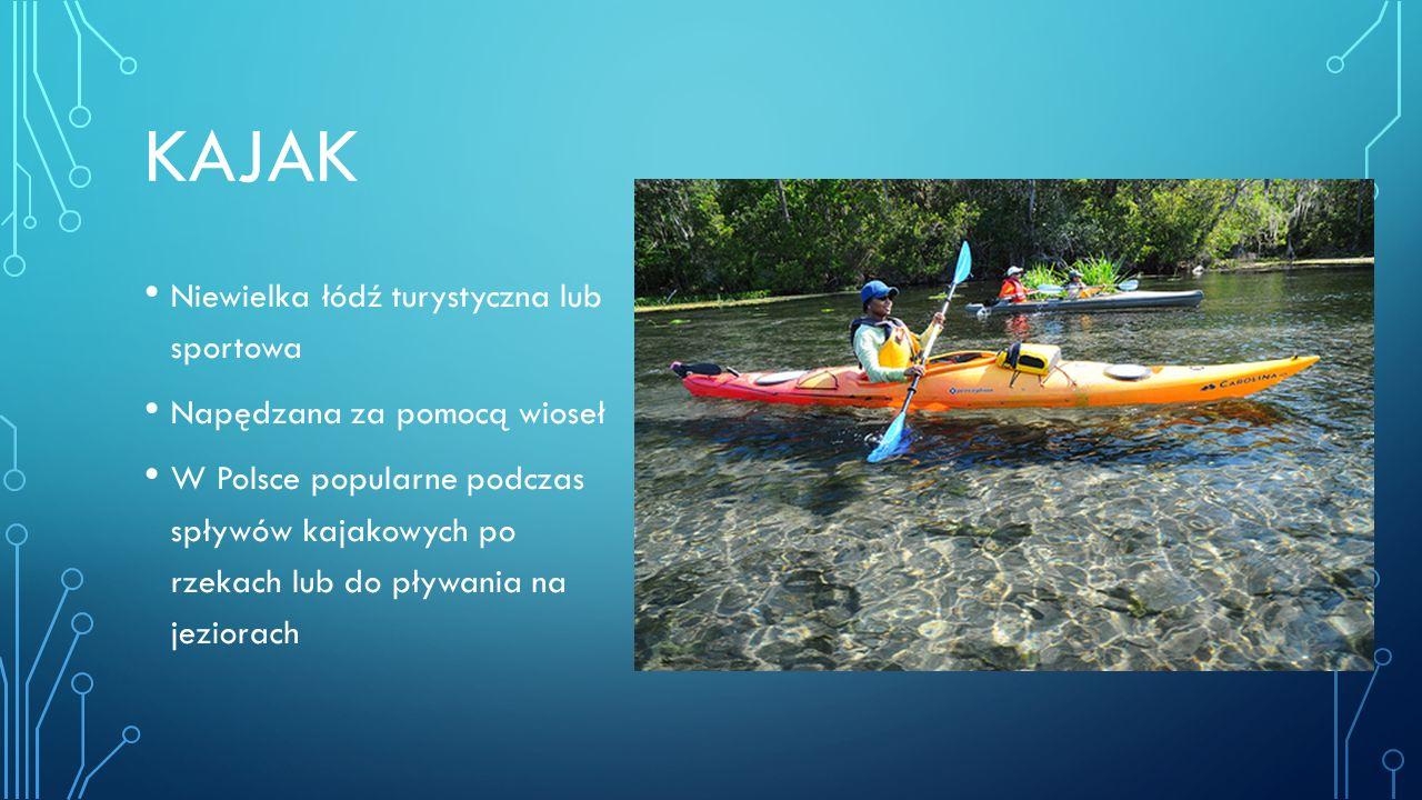 KAJAK Niewielka łódź turystyczna lub sportowa Napędzana za pomocą wioseł W Polsce popularne podczas spływów kajakowych po rzekach lub do pływania na jeziorach