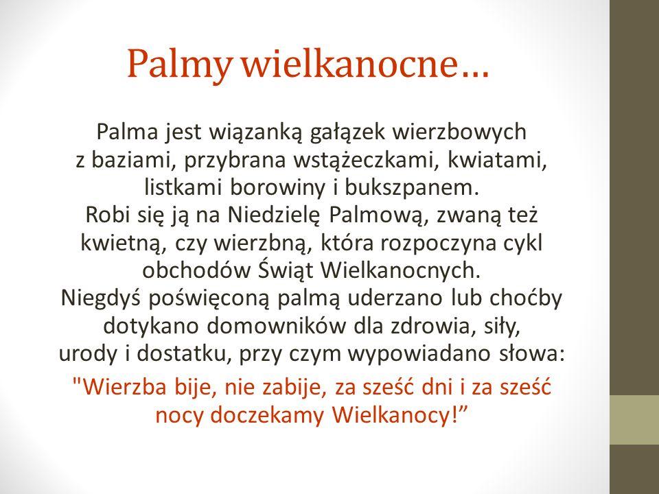 Palmy wielkanocne… Palma jest wiązanką gałązek wierzbowych z baziami, przybrana wstążeczkami, kwiatami, listkami borowiny i bukszpanem.