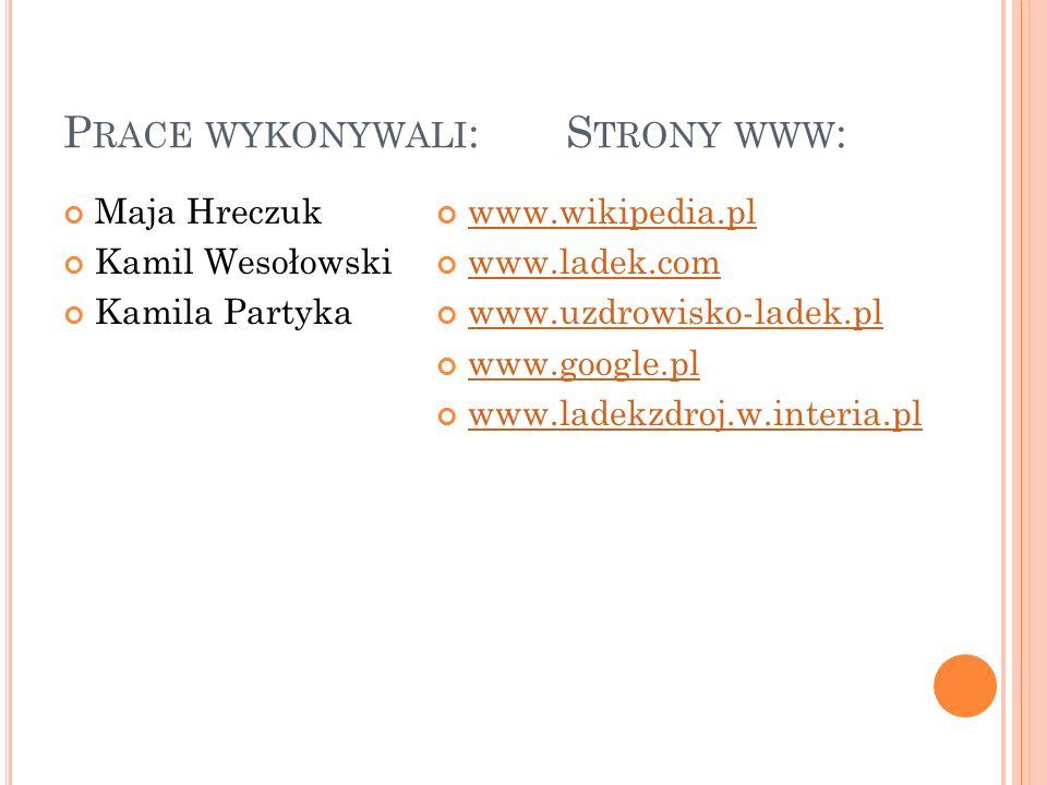 P RACE WYKONYWALI : S TRONY WWW : Maja Hreczuk Kamil Wesołowski Kamila Partyka www.wikipedia.pl www.ladek.com www.uzdrowisko-ladek.pl www.google.pl www.ladekzdroj.w.interia.pl