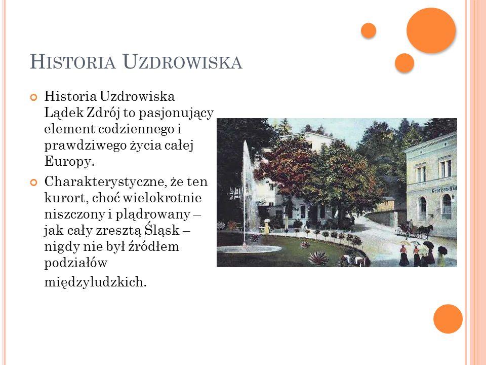 H ISTORIA U ZDROWISKA Historia Uzdrowiska Lądek Zdrój to pasjonujący element codziennego i prawdziwego życia całej Europy.