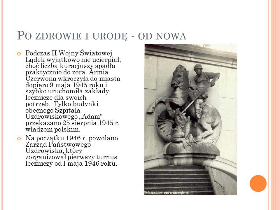 P O ZDROWIE I URODĘ - OD NOWA Podczas II Wojny Światowej Lądek wyjątkowo nie ucierpiał, choć liczba kuracjuszy spadła praktycznie do zera.