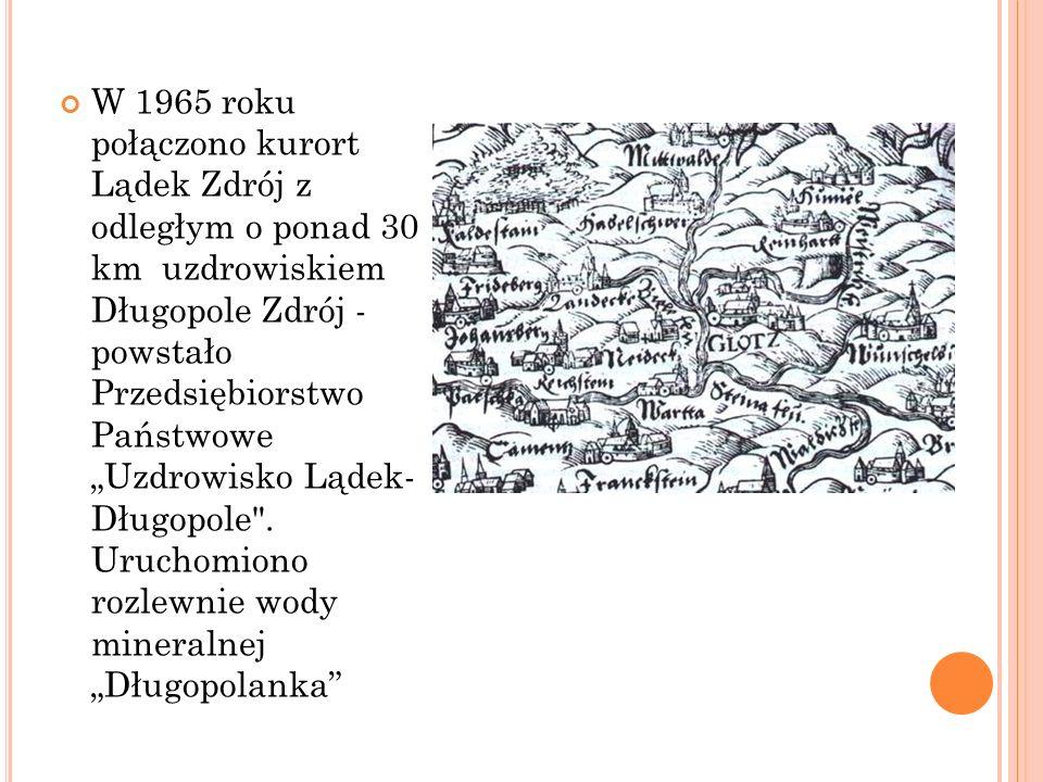 """W 1965 roku połączono kurort Lądek Zdrój z odległym o ponad 30 km uzdrowiskiem Długopole Zdrój - powstało Przedsiębiorstwo Państwowe """"Uzdrowisko Lądek- Długopole ."""