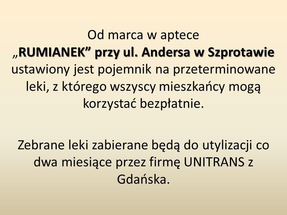 """RUMIANEK"""" przy ul. Andersa w Szprotawie Od marca w aptece """"RUMIANEK"""" przy ul. Andersa w Szprotawie ustawiony jest pojemnik na przeterminowane leki, z"""