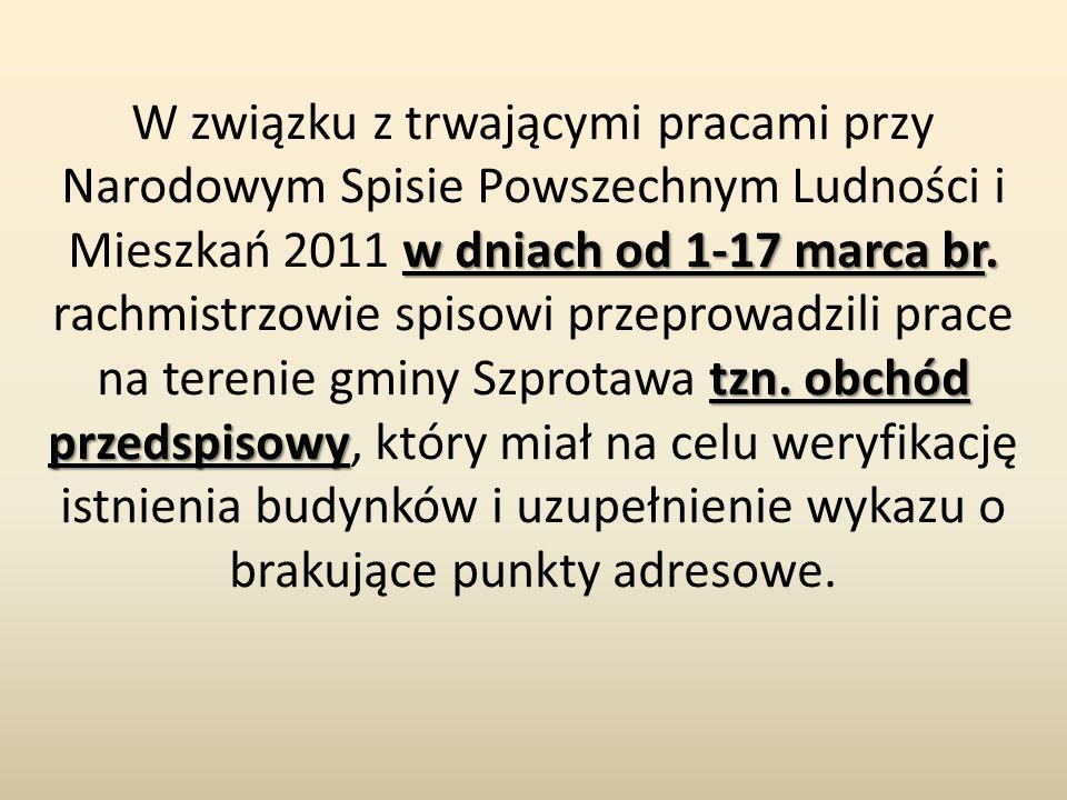 w dniach od 1-17 marca br. tzn. obchód przedspisowy W związku z trwającymi pracami przy Narodowym Spisie Powszechnym Ludności i Mieszkań 2011 w dniach
