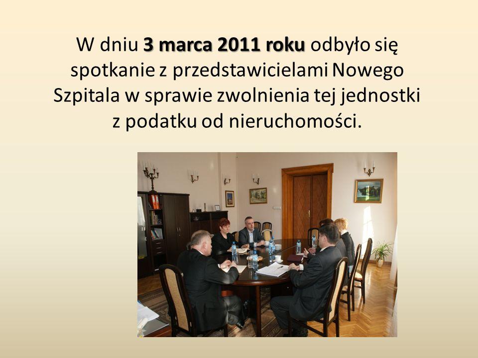 3 marca 2011 roku W dniu 3 marca 2011 roku odbyło się spotkanie z przedstawicielami Nowego Szpitala w sprawie zwolnienia tej jednostki z podatku od ni
