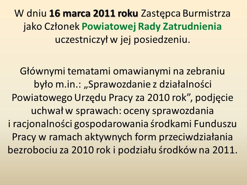 16 marca 2011 roku W dniu 16 marca 2011 roku Zastępca Burmistrza jako Członek Powiatowej Rady Zatrudnienia uczestniczył w jej posiedzeniu. Głównymi te