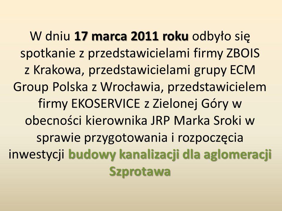 17 marca 2011 roku budowy kanalizacji dla aglomeracji Szprotawa W dniu 17 marca 2011 roku odbyło się spotkanie z przedstawicielami firmy ZBOIS z Krako