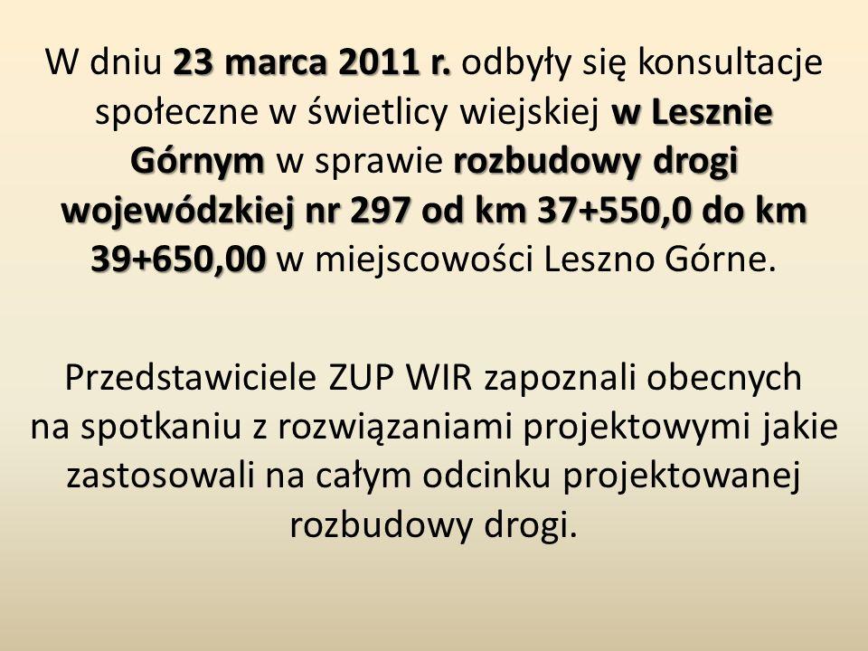 23 marca 2011 r. w Lesznie Górnym rozbudowy drogi wojewódzkiej nr 297 od km 37+550,0 do km 39+650,00 W dniu 23 marca 2011 r. odbyły się konsultacje sp