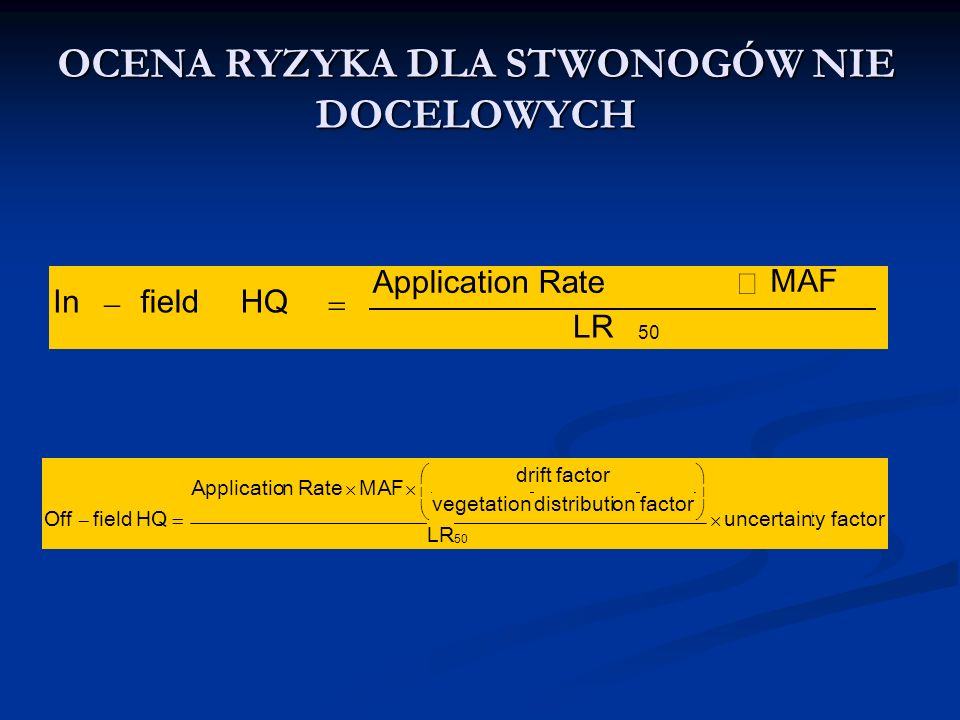 OCENA RYZYKA DLA STWONOGÓW NIE DOCELOWYCH 50 LR MAFApplicatio n Rate HQfieldIn   factortyuncertain LR factorondistributivegetation factordrift MAFRatenApplicatio HQfieldOff 50           