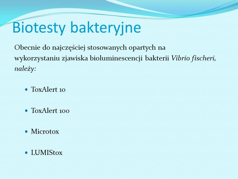 Biotesty bakteryjne Obecnie do najczęściej stosowanych opartych na wykorzystaniu zjawiska bioluminescencji bakterii Vibrio fischeri, należy: ToxAlert 10 ToxAlert 100 Microtox LUMIStox