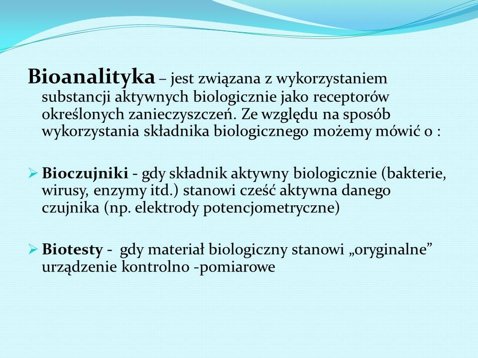 Bioanalityka – jest związana z wykorzystaniem substancji aktywnych biologicznie jako receptorów określonych zanieczyszczeń. Ze względu na sposób wykor