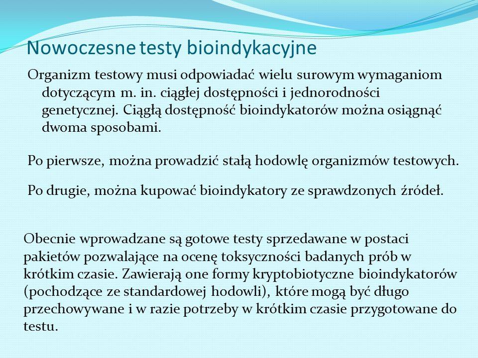 Nowoczesne testy bioindykacyjne Organizm testowy musi odpowiadać wielu surowym wymaganiom dotyczącym m. in. ciągłej dostępności i jednorodności genety