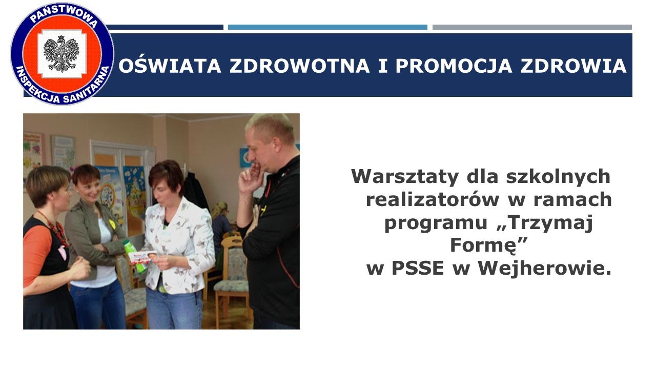 """OŚWIATA ZDROWOTNA I PROMOCJA ZDROWIA Warsztaty dla szkolnych realizatorów w ramach programu """"Trzymaj Formę w PSSE w Wejherowie."""