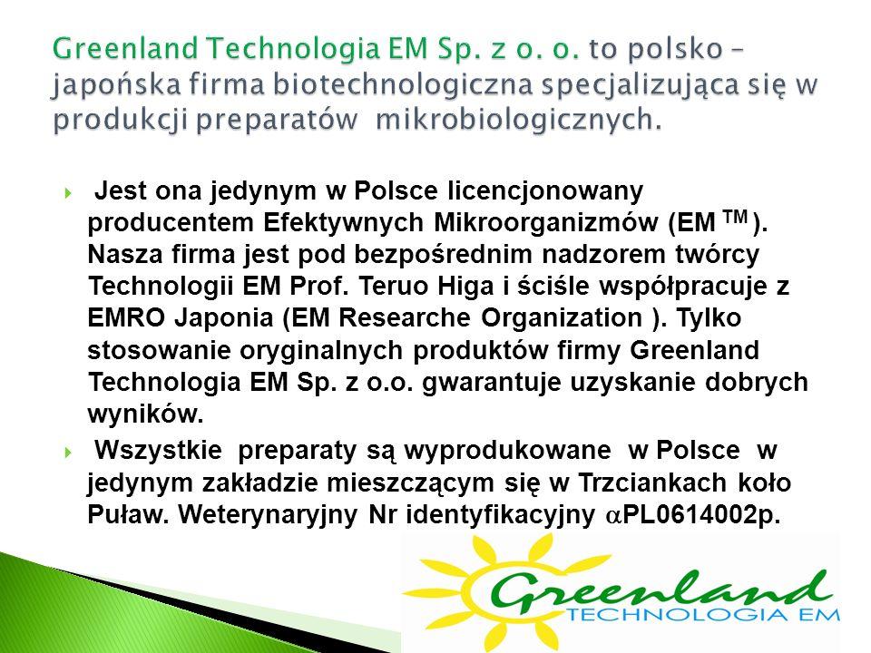  Jest ona jedynym w Polsce licencjonowany producentem Efektywnych Mikroorganizmów (EM TM ). Nasza firma jest pod bezpośrednim nadzorem twórcy Technol