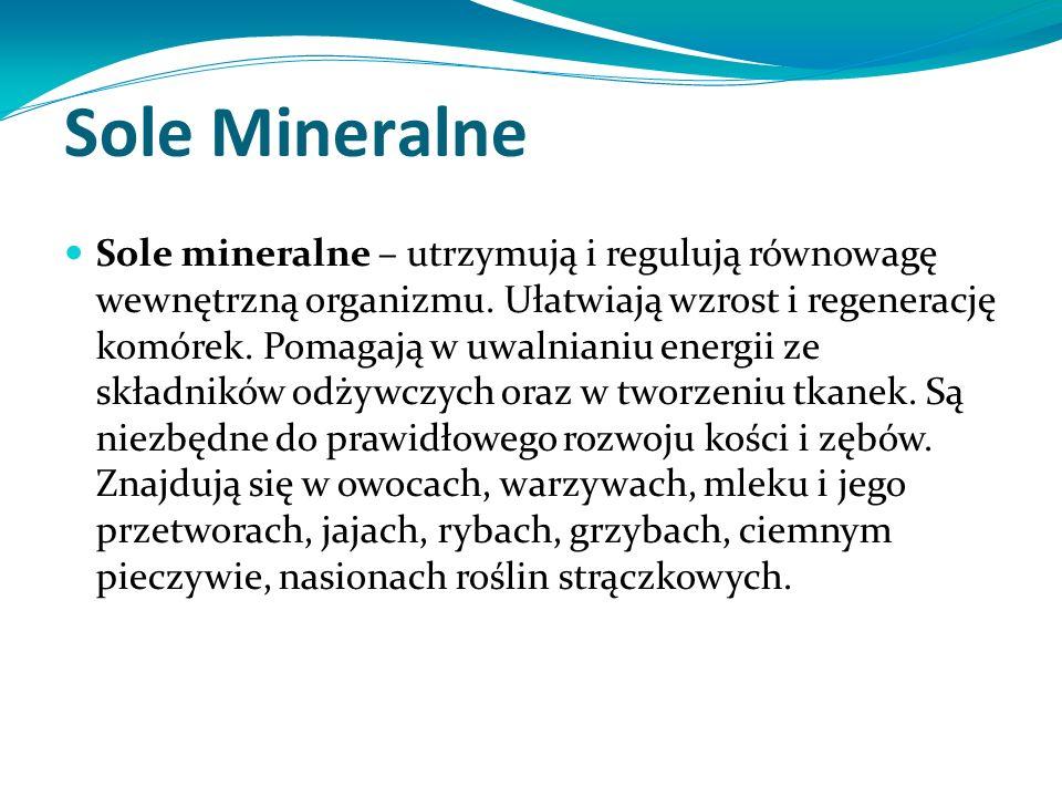 Sole Mineralne Sole mineralne – utrzymują i regulują równowagę wewnętrzną organizmu.