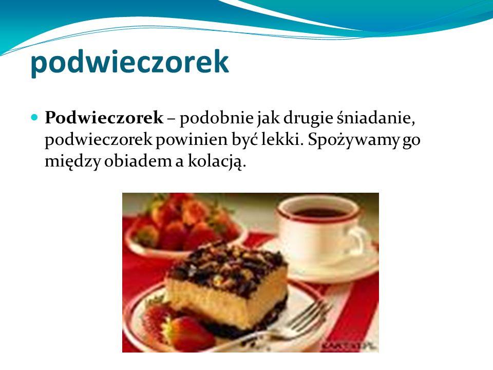 podwieczorek Podwieczorek – podobnie jak drugie śniadanie, podwieczorek powinien być lekki.
