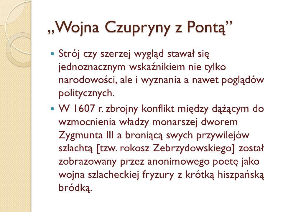 """""""Wojna Czupryny z Pontą Strój czy szerzej wygląd stawał się jednoznacznym wskaźnikiem nie tylko narodowości, ale i wyznania a nawet poglądów politycznych."""