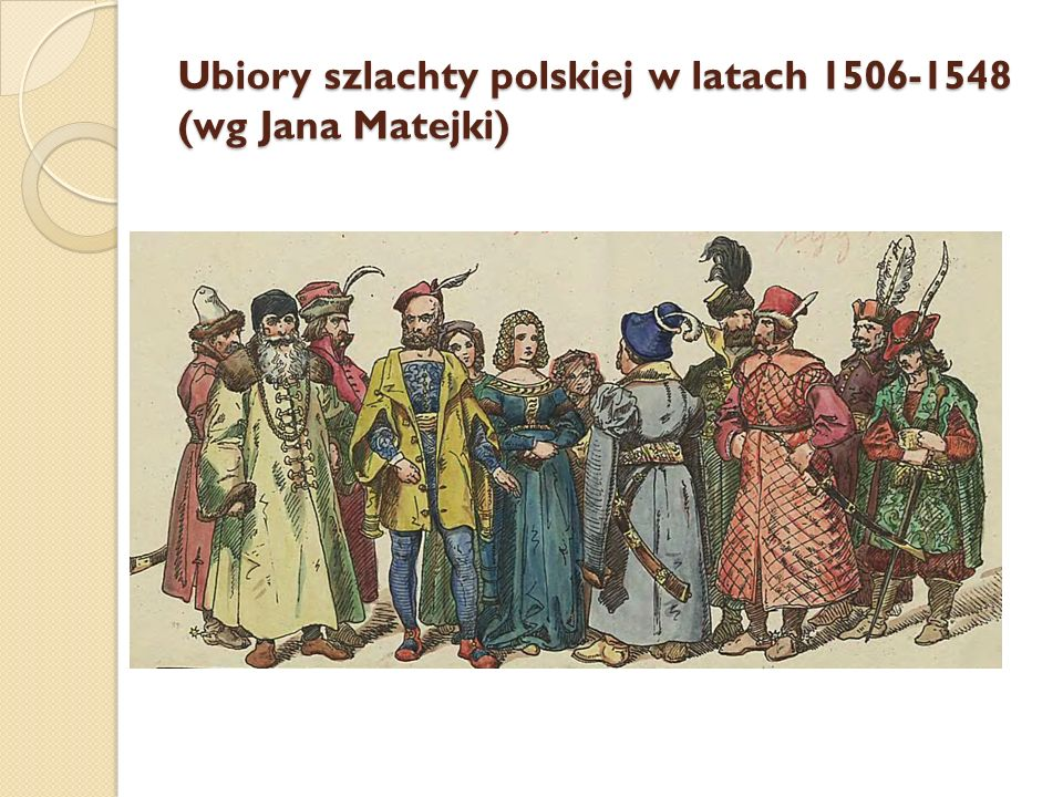 Ubiory szlachty polskiej w latach 1506-1548 (wg Jana Matejki)