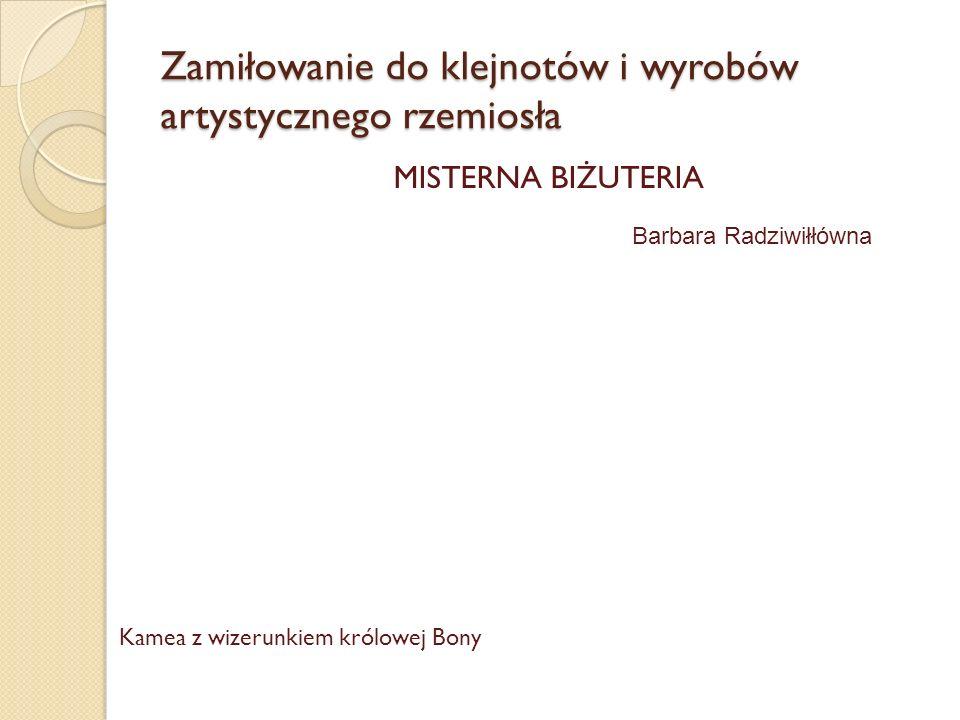 Zamiłowanie do klejnotów i wyrobów artystycznego rzemiosła MISTERNA BIŻUTERIA Kamea z wizerunkiem królowej Bony Barbara Radziwiłłówna