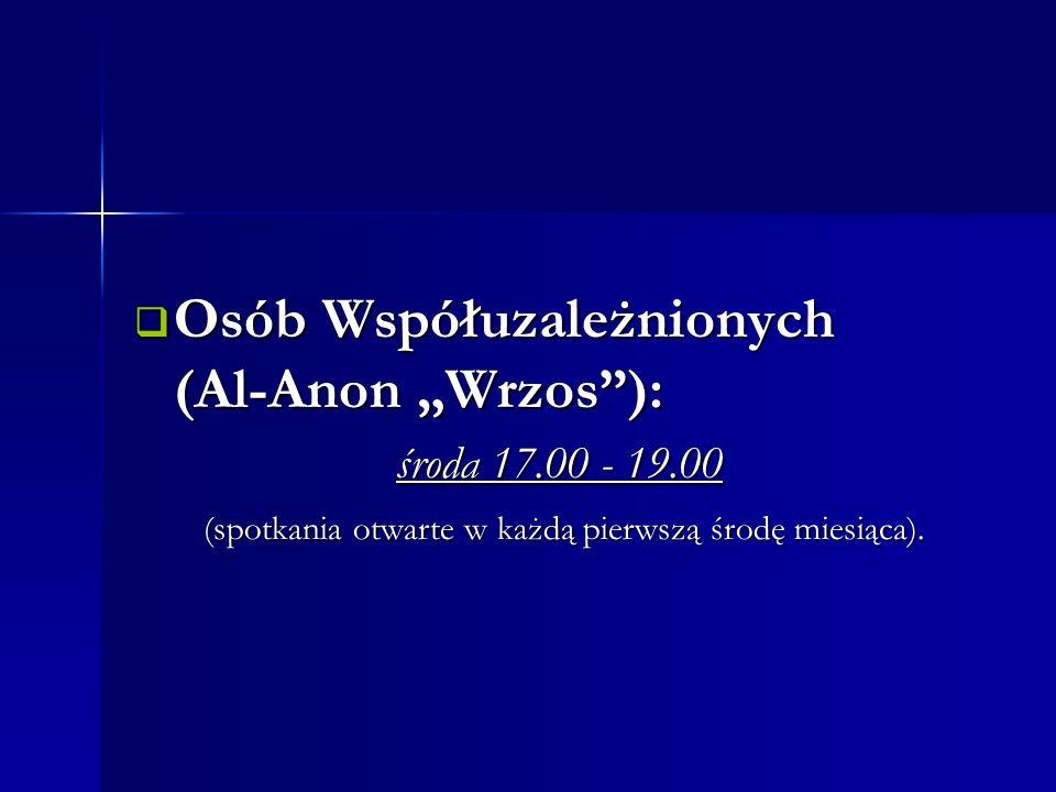 """ Osób Współuzależnionych (Al-Anon """"Wrzos ): środa 17.00 - 19.00 (spotkania otwarte w każdą pierwszą środę miesiąca)."""