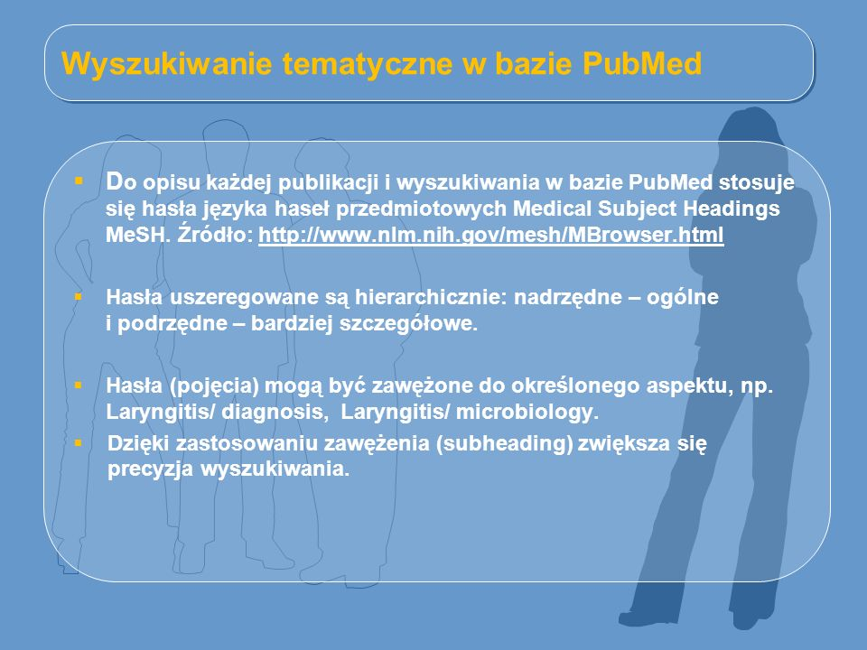 Wyszukiwanie tematyczne w bazie PubMed  D o opisu każdej publikacji i wyszukiwania w bazie PubMed stosuje się hasła języka haseł przedmiotowych Medic