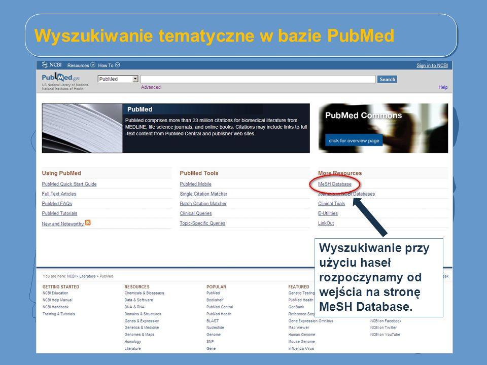 Wyszukiwanie tematyczne w bazie PubMed Wyszukiwanie przy użyciu haseł rozpoczynamy od wejścia na stronę MeSH Database.