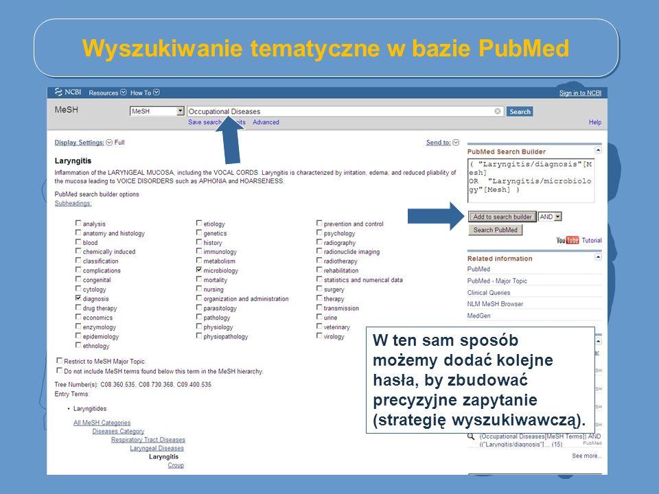 Wyszukiwanie tematyczne w bazie PubMed W ten sam sposób możemy dodać kolejne hasła, by zbudować precyzyjne zapytanie (strategię wyszukiwawczą).
