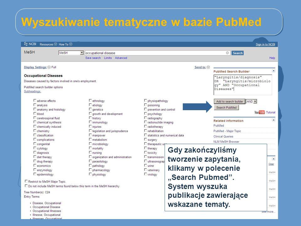 """Wyszukiwanie tematyczne w bazie PubMed Gdy zakończyliśmy tworzenie zapytania, klikamy w polecenie """"Search Pubmed"""". System wyszuka publikacje zawierają"""