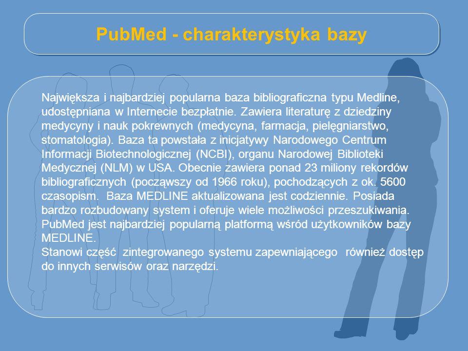 PubMed - charakterystyka bazy Największa i najbardziej popularna baza bibliograficzna typu Medline, udostępniana w Internecie bezpłatnie. Zawiera lite