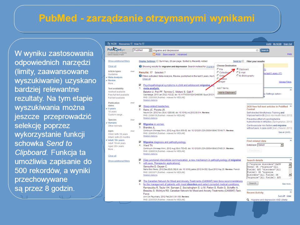 PubMed - zarządzanie otrzymanymi wynikami W wyniku zastosowania odpowiednich narzędzi (limity, zaawansowane wyszukiwanie) uzyskano bardziej relewantne rezultaty.