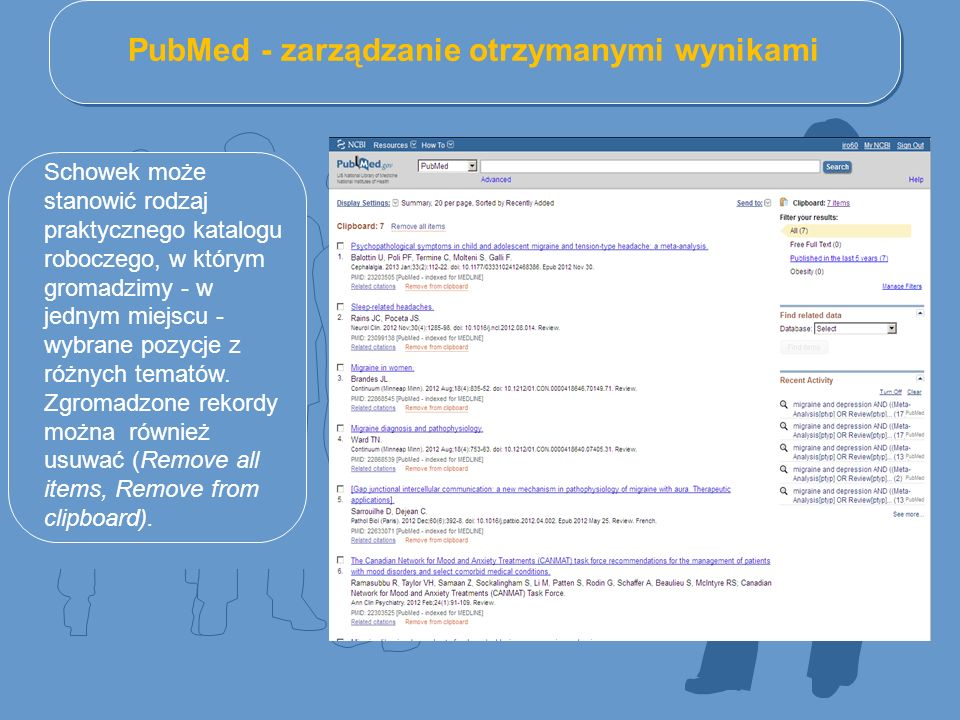 PubMed - zarządzanie otrzymanymi wynikami Schowek może stanowić rodzaj praktycznego katalogu roboczego, w którym gromadzimy - w jednym miejscu - wybrane pozycje z różnych tematów.