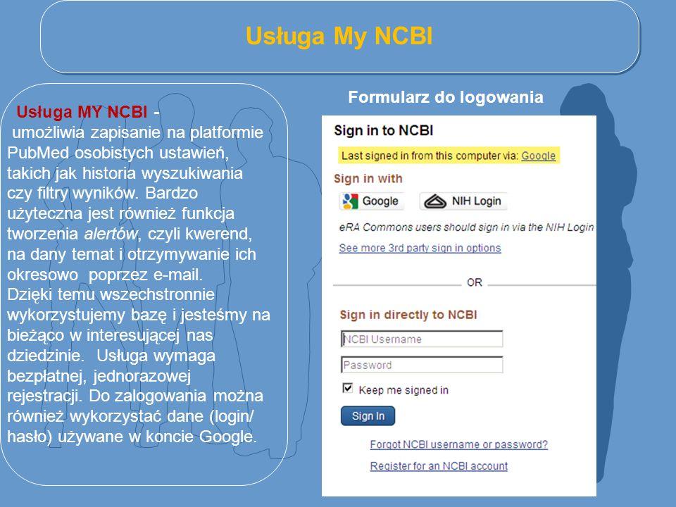 Usługa My NCBI Usługa MY NCBI - umożliwia zapisanie na platformie PubMed osobistych ustawień, takich jak historia wyszukiwania czy filtry wyników. Bar
