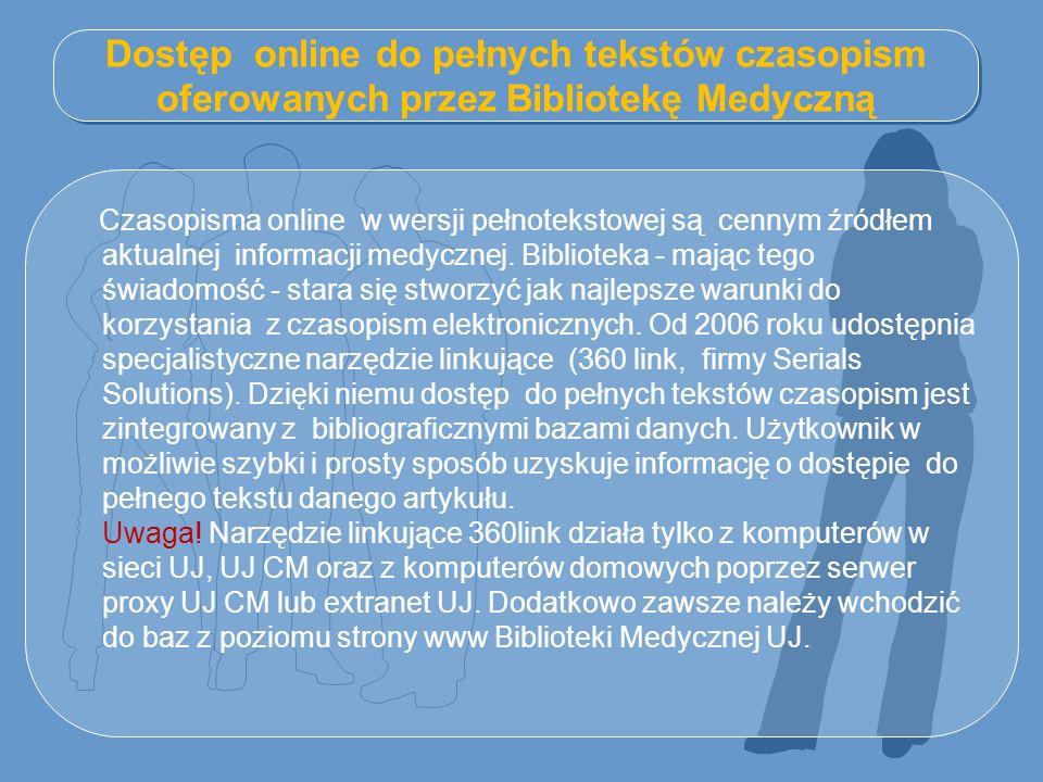 Dostęp online do pełnych tekstów czasopism oferowanych przez Bibliotekę Medyczną Czasopisma online w wersji pełnotekstowej są cennym źródłem aktualnej