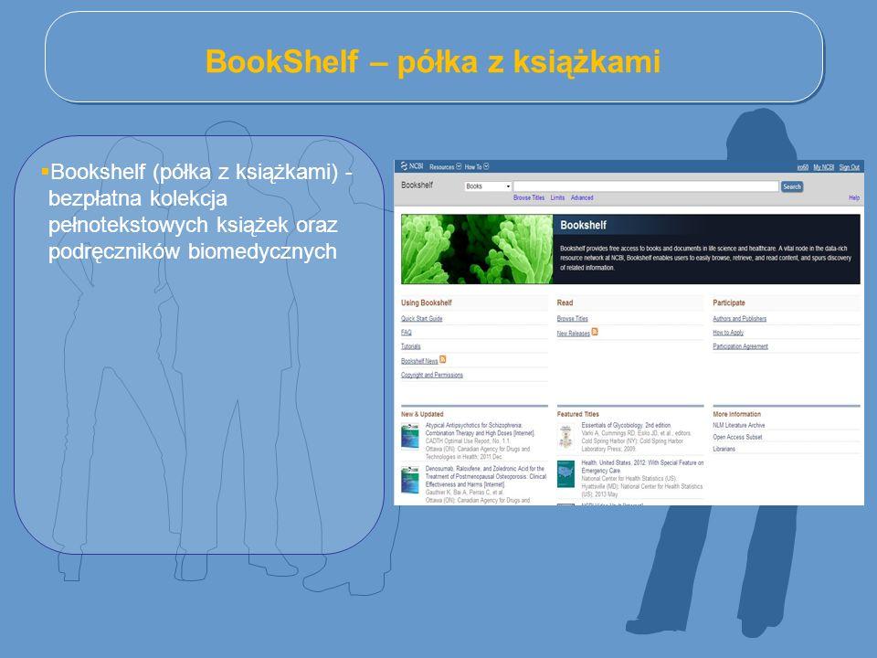 BookShelf – półka z książkami  Bookshelf (półka z książkami) - bezpłatna kolekcja pełnotekstowych książek oraz podręczników biomedycznych