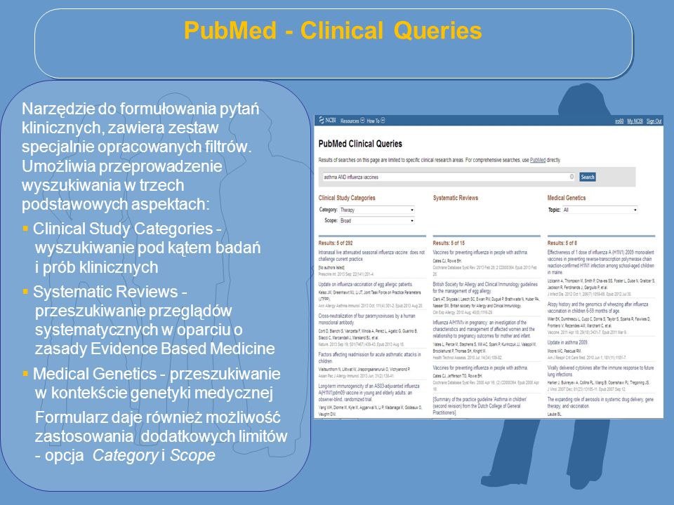 PubMed - Clinical Queries Narzędzie do formułowania pytań klinicznych, zawiera zestaw specjalnie opracowanych filtrów. Umożliwia przeprowadzenie wyszu