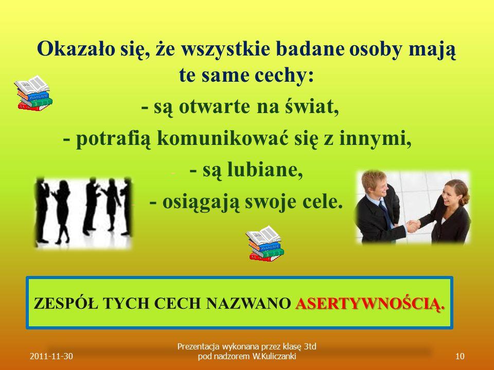 Okazało się, że wszystkie badane osoby mają te same cechy: - są otwarte na świat, - potrafią komunikować się z innymi, - - - są lubiane, - - - osiągaj