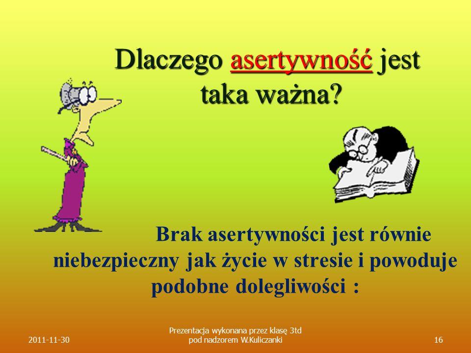 Dlaczego asertywność jest taka ważna? Brak asertywności jest równie niebezpieczny jak życie w stresie i powoduje podobne dolegliwości : 2011-11-3016 P