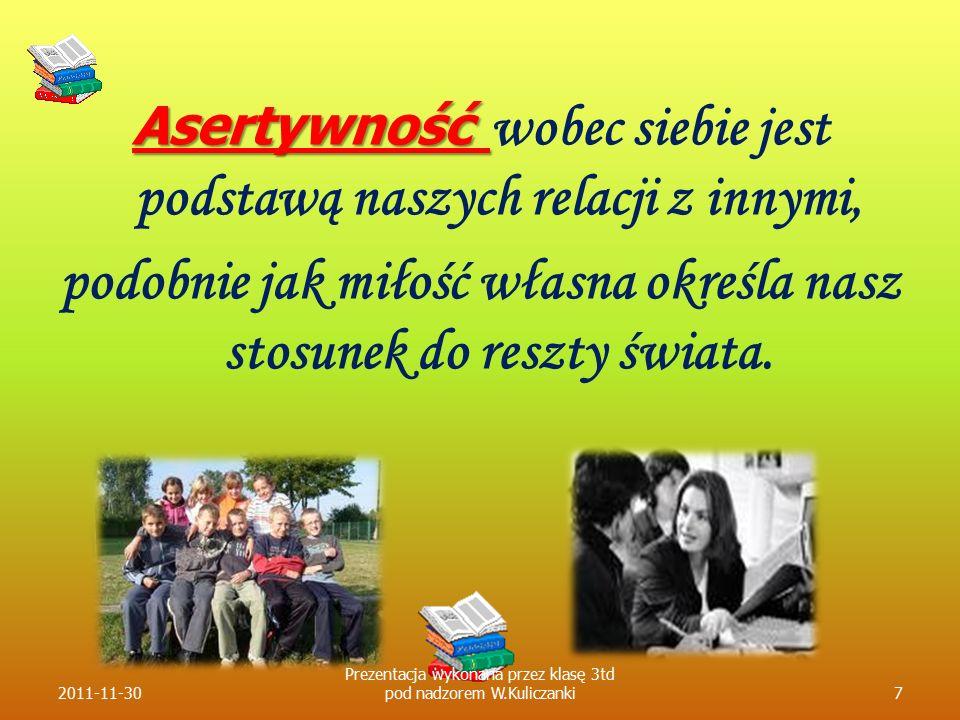Asertywność Asertywność wobec siebie jest podstawą naszych relacji z innymi, podobnie jak miłość własna określa nasz stosunek do reszty świata. 2011-1