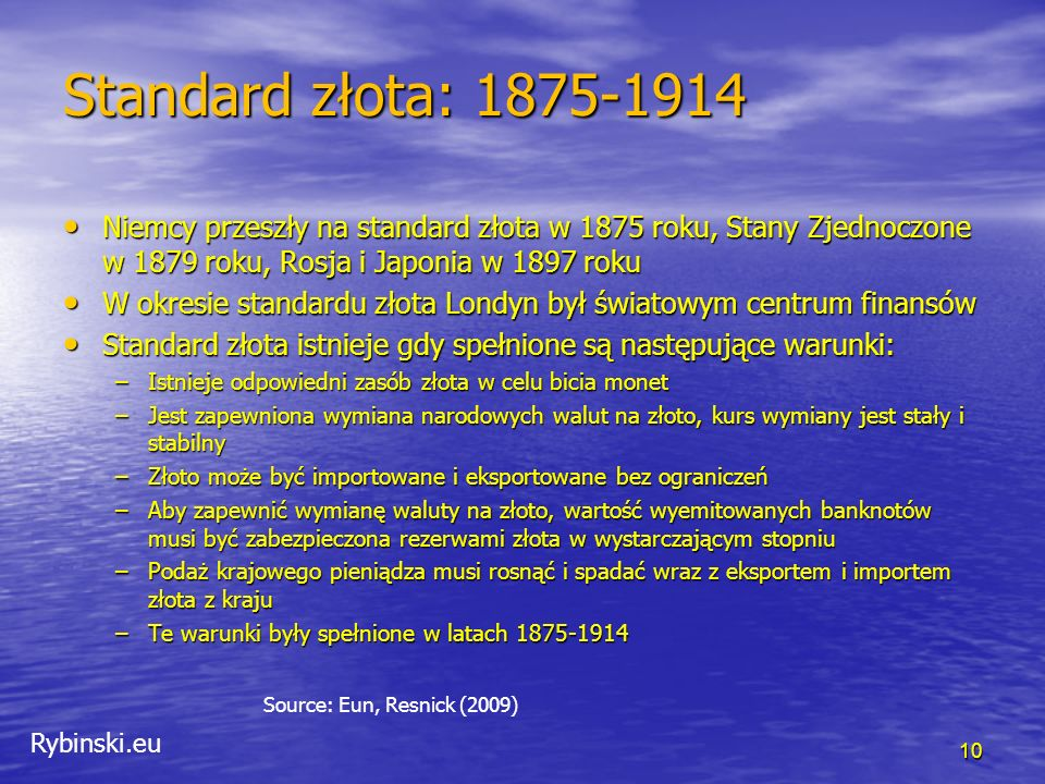 Rybinski.eu Standard złota: 1875-1914 11 Source: Eun, Resnick (2009) W standardzie złota kurs walutowy pomiędzy dowolnymi dwoma walutami jest określony przez ilość złota na które te waluty można wymienić.