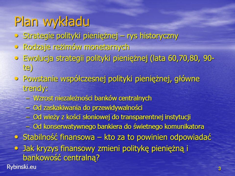 Rybinski.eu Polityka pieniężna Jest to proces w ramach którego uprawniona instytucja (rząd, bank centralny, agencja monetarna) kontroluje podaż pieniądza lub cenę pieniądza (wewnętrzną – stopę procentową – zewnętrzną – kurs walutowy) oraz wpływa na oczekiwania jednostek i podmiotów gospodarczych w celu osiągnięcia określonych celów gospodarczych (stabilność cen, stabilność kursu walutowego, stabilność finansowa, wysokie zatrudnienie, wzrost gospodarczy, wspieranie polityki rządu) Jest to proces w ramach którego uprawniona instytucja (rząd, bank centralny, agencja monetarna) kontroluje podaż pieniądza lub cenę pieniądza (wewnętrzną – stopę procentową – zewnętrzną – kurs walutowy) oraz wpływa na oczekiwania jednostek i podmiotów gospodarczych w celu osiągnięcia określonych celów gospodarczych (stabilność cen, stabilność kursu walutowego, stabilność finansowa, wysokie zatrudnienie, wzrost gospodarczy, wspieranie polityki rządu) 4