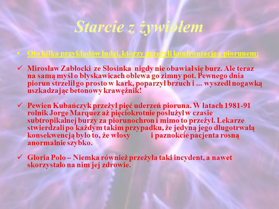 Starcie z żywiołem Oto kilka przykładów ludzi, którzy przeżyli konfrontację z piorunem: Mirosław Zabłocki ze Słosinka nigdy nie obawiał się burz.