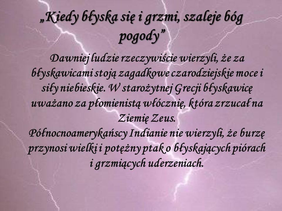 Ludowe wierzenia o piorunach 1.Podczas burzy należy zasłaniać lustra, aby nie przyciągały piorunów.