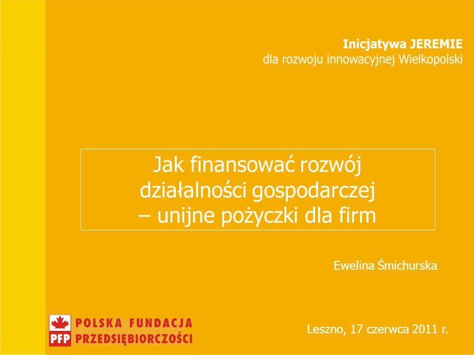 Jak finansować rozwój działalności gospodarczej – unijne pożyczki dla firm Leszno, 17 czerwca 2011 r.