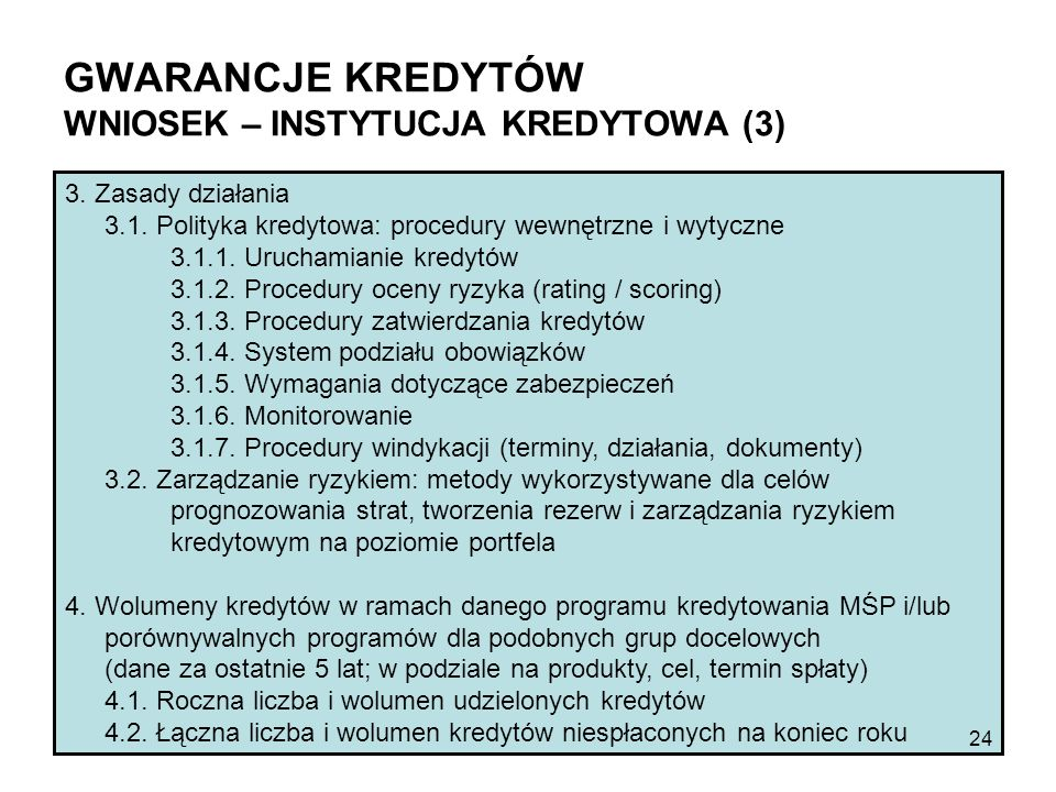 GWARANCJE KREDYTÓW WNIOSEK – INSTYTUCJA KREDYTOWA (3) 3. Zasady działania 3.1. Polityka kredytowa: procedury wewnętrzne i wytyczne 3.1.1. Uruchamianie